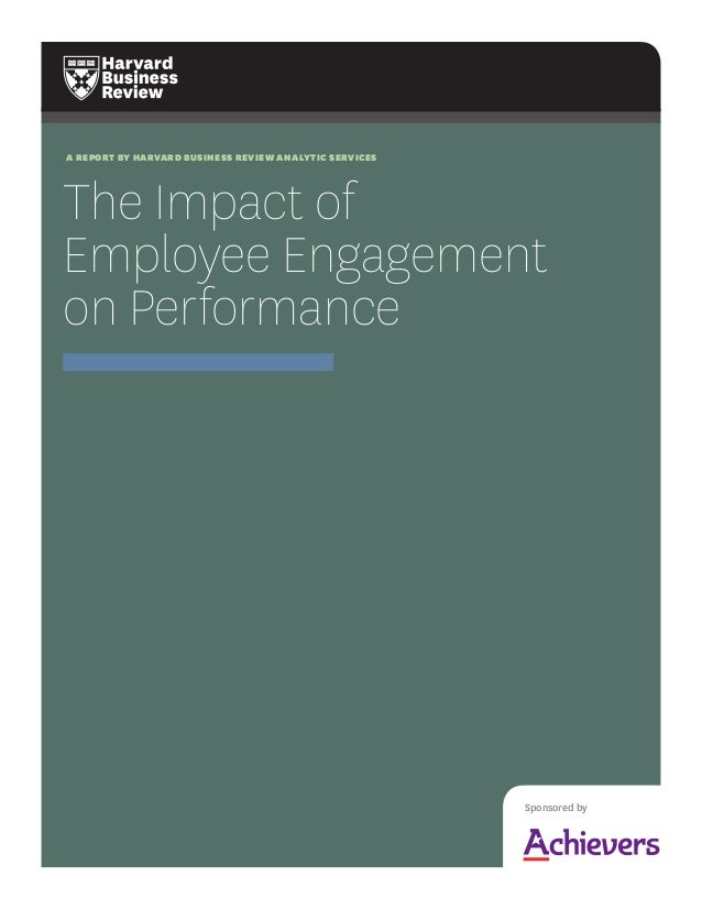 a report by harvard business review analytic services  The Impact of Employee Engagement on Performance  Sponsored by