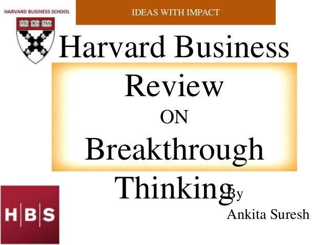 IDEAS WITH IMPACTHarvard Business    Review          ON Breakthrough   ThinkingBy                         Ankita Suresh