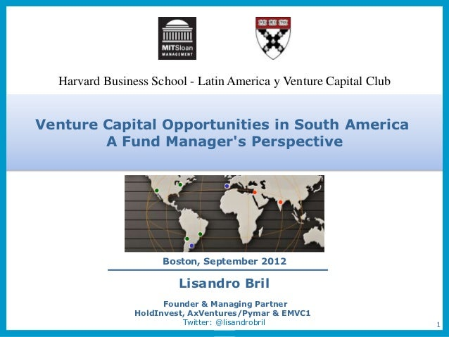 Harvard Business School - Latin America y Venture Capital ClubVenture Capital Opportunities in South America        A Fund...