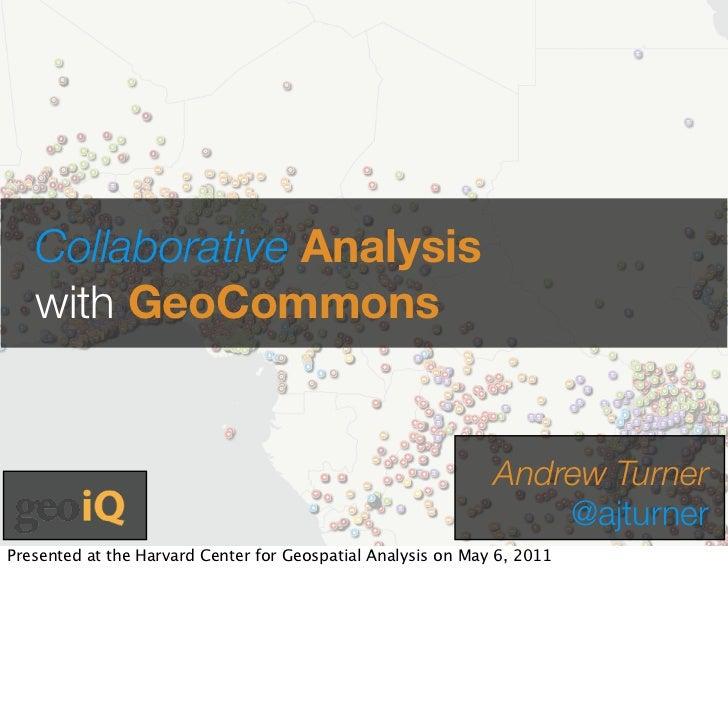Collaborative Analysis   with GeoCommons                                                              Andrew Turner       ...