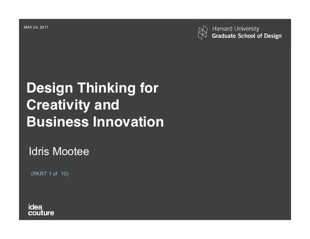 MAY 24, 2011! Design Thinking for Creativity and ! Business Innovation!  Idris Mootee   (PART 1 of 10)  © Confidential and...