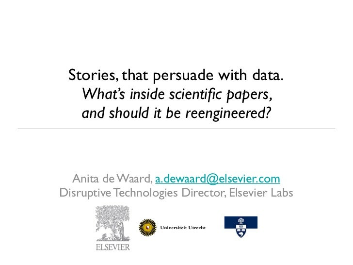 Stories, that persuade with data.   What's inside scientific papers,   and should it be reengineered?  Anita de Waard, a.de...