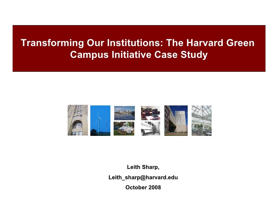 Transforming Our Institutions: The Harvard Green          Campus Initiative Case Study                             Leith S...