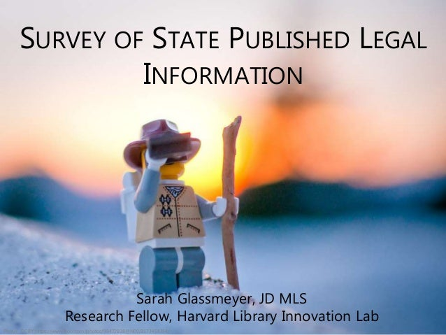 Photo: CC BY https://www.flickr.com/photos/99472898@N00/3573458354/ SURVEY OF STATE PUBLISHED LEGAL INFORMATION Sarah Glas...