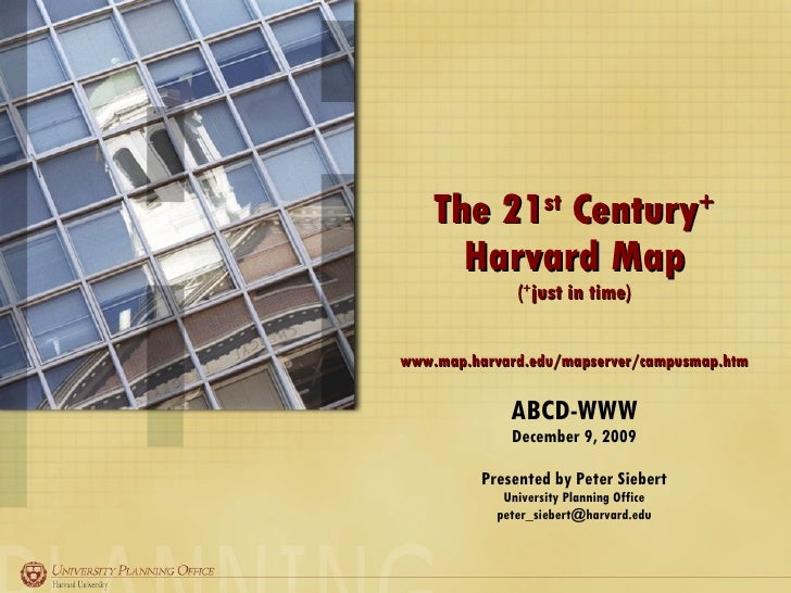 The 21 st  Century +  Harvard Map ( + just in time) www.map.harvard.edu/mapserver/campusmap.htm ABCD-WWW December 9, 2009 ...