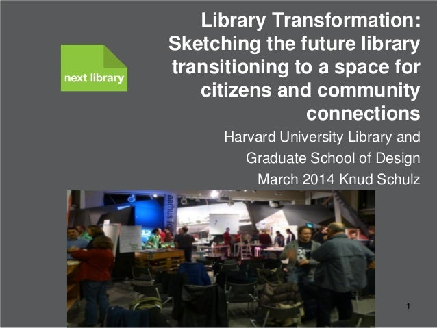 Library Transformation: Sketching the future library transitioning to a space for citizens and community connections Harva...