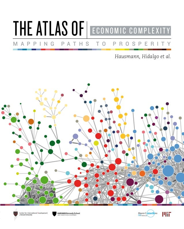 the atlas of ECONOMIC COMPLEXITY Hausmann, Hidalgo et al. M a p p i n g P a t h s T o P r o s p e r i t y