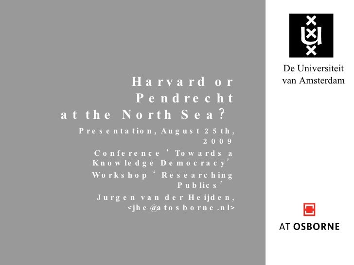 Harvard or Pendrecht at the North Sea?   Presentation, August 25th, 2009 Conference 'Towards a Knowledge Democracy' Worksh...