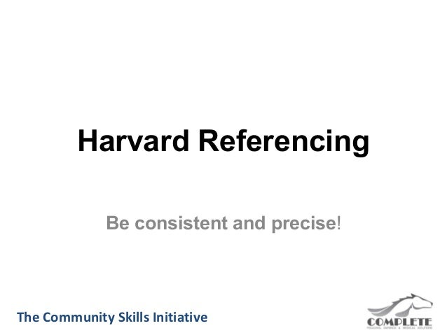 Harvard Referencing              Be consistent and precise!The Community Skills Initiative