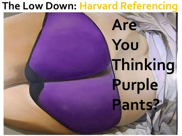 The Low Down: Harvard Referencing  Are You Thinking Purple Pants?