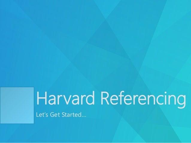 Harvard Referencing Let's Get Started…