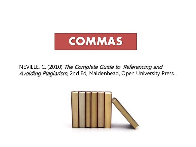 neville c2010 the complete guide to Mcmillan, k and weyers, j (2013) how to cite, reference & avoid plagiarism at university harlow: pearson neville, c (2010), the complete guide to referencing and avoiding plagiarism 2nd edn berkshire: open university press pears, r and shields, g (2016) cite them right: the essential referencing guide.