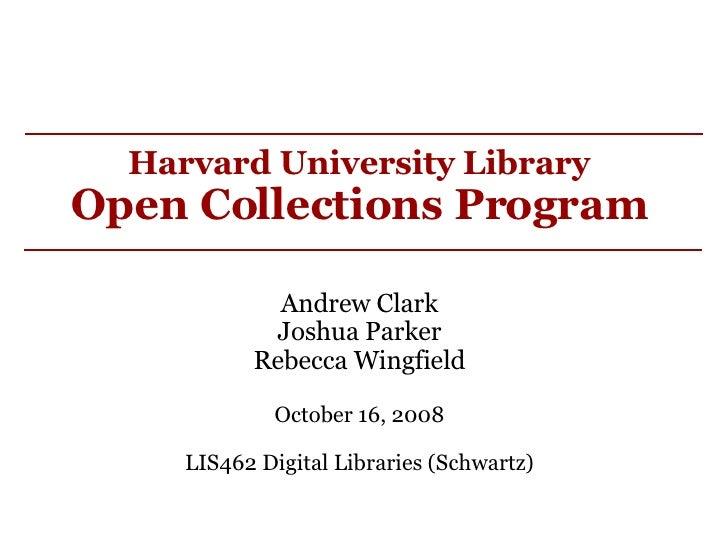 Harvard University Library Open Collections Program  Andrew Clark Joshua Parker Rebecca Wingfield October 16, 2008 LIS462...