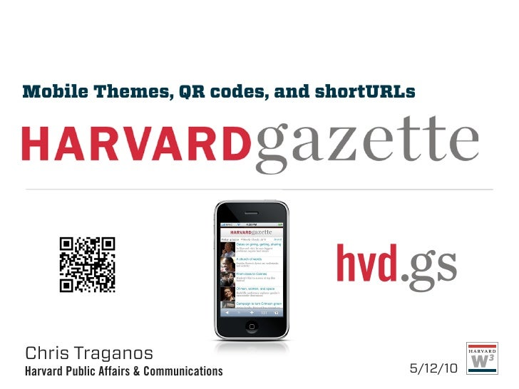 Mobile Themes, QR codes, and shortURLs     Chris Traganos Harvard Public Affairs & Communications   5/12/10