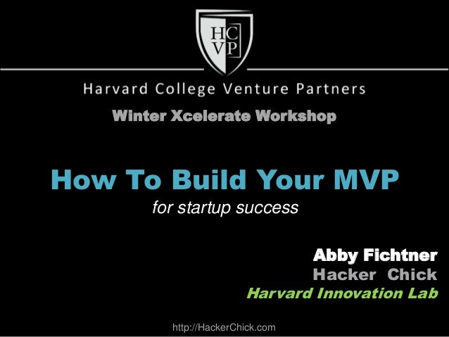 Winter Xcelerate WorkshopHow To Build Your MVP       for startup success                               Abby Fichtner      ...