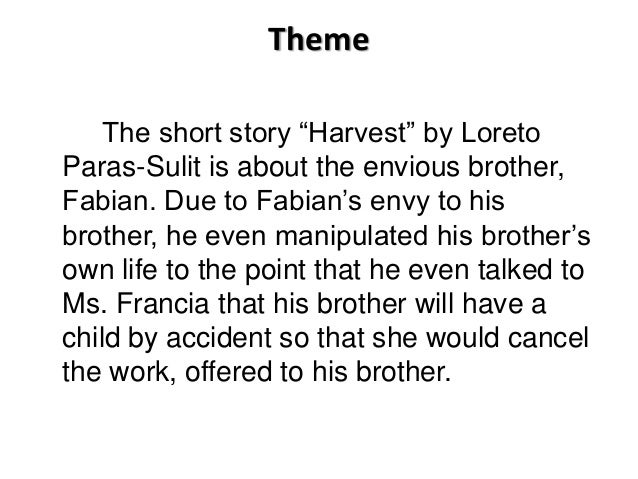 analysis of short story entitle harvest by loreto paras sulit Yes the characters of harvest by loreto paras sulit are fabian,vidal, milia,   she wrote a short story about a girl and entitled her prose laarni, a dream.