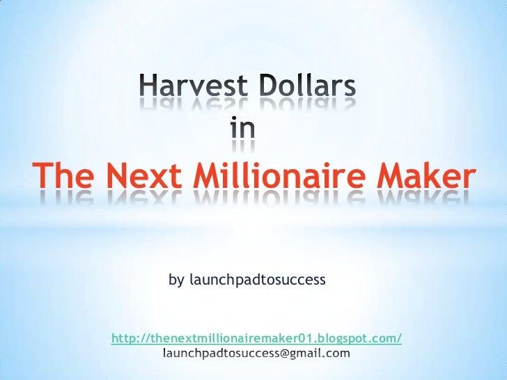 The Next Millionaire Maker             by launchpadtosuccess    http://thenextmillionairemaker01.blogspot.com/