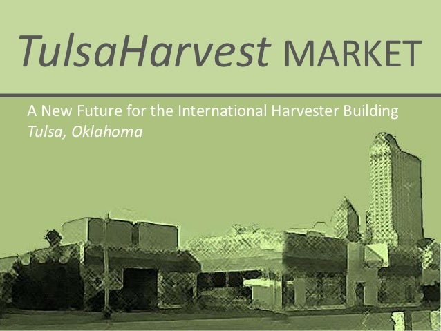 TulsaHarvest MARKETA New Future for the International Harvester BuildingTulsa, Oklahoma