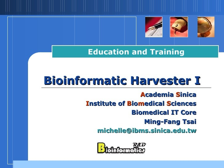 Bioinformatic Harvester I Education and Training A cademia  S inica I nstitute of  B io m edical  S ciences Biomedical IT ...