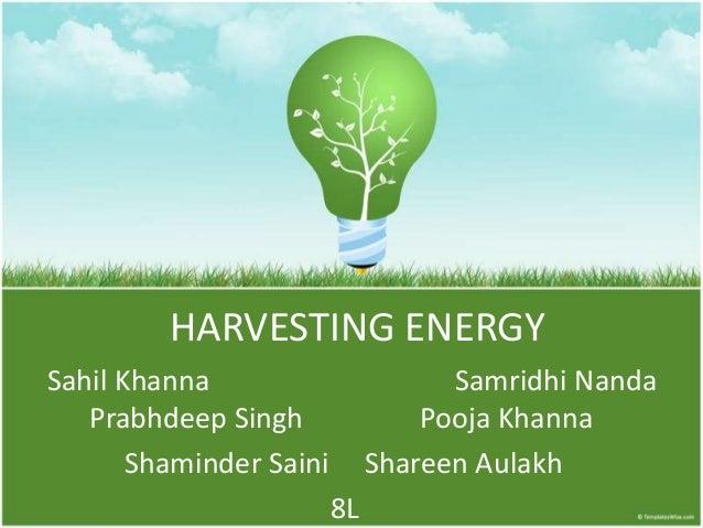 HARVESTING ENERGYSahil Khanna Samridhi NandaPrabhdeep Singh Pooja KhannaShaminder Saini Shareen Aulakh8L