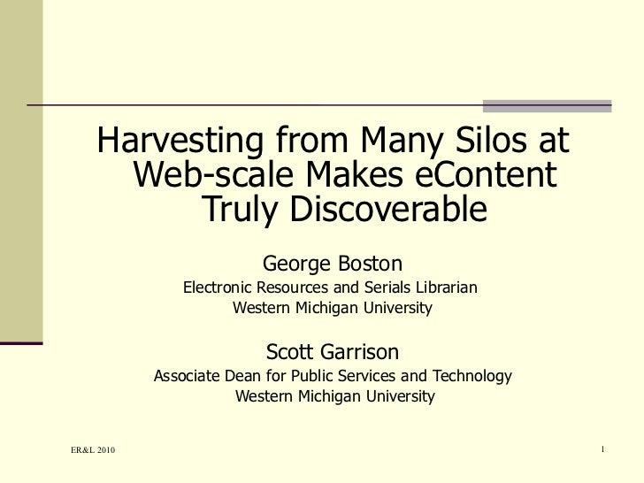 <ul><li>Harvesting from Many Silos at Web-scale Makes eContent Truly Discoverable </li></ul><ul><li>George Boston </li></u...