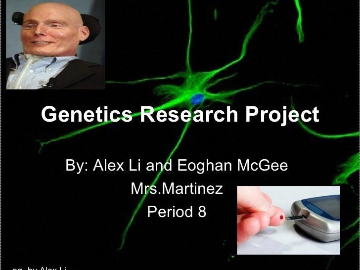Genetics Research Project By: Alex Li and Eoghan McGee Mrs.Martinez Period 8 pg. by Alex Li