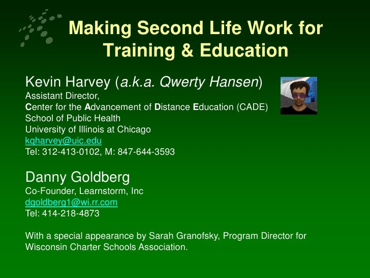 Making Second Life Work for              Training & Education Kevin Harvey (a.k.a. Qwerty Hansen) Assistant Director, Cent...