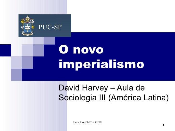 O novo imperialismo David Harvey – Aula de Sociologia III (América Latina) Félix Sánchez – 2010