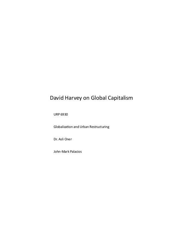 David Harvey on Global Capitalism URP 6930 Globalizaton and Urban Restructuring Dr. Asli Oner John-Mark Palacios