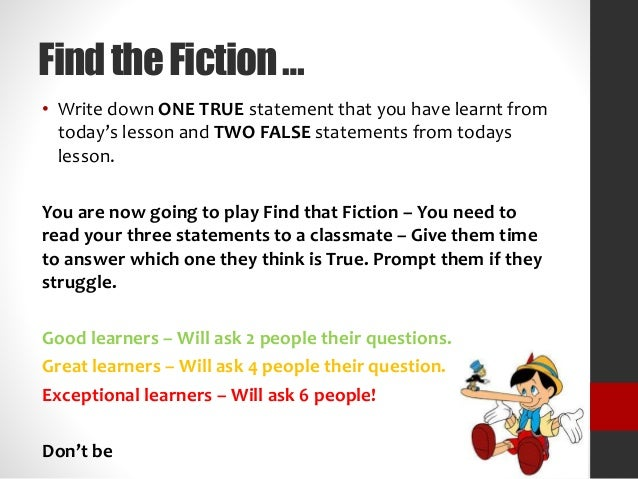 FindtheFiction… • Write down ONE TRUE statement that you have learnt from today's lesson and TWO FALSE statements from tod...