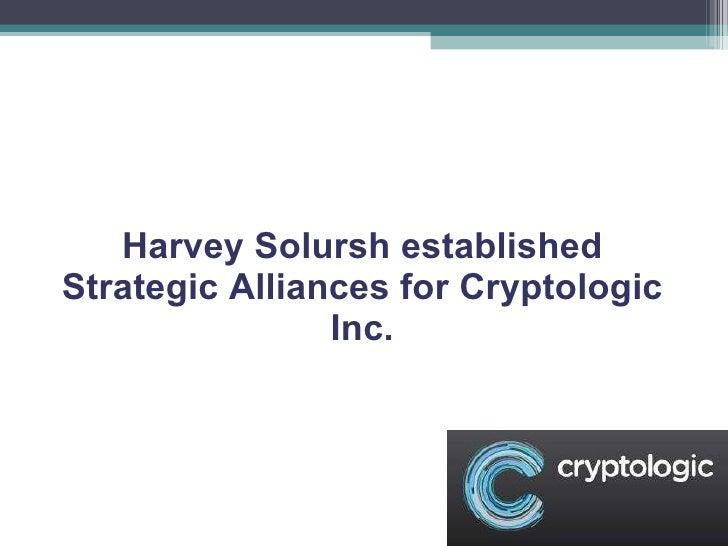 Harvey Solursh established Strategic Alliances for Cryptologic Inc.