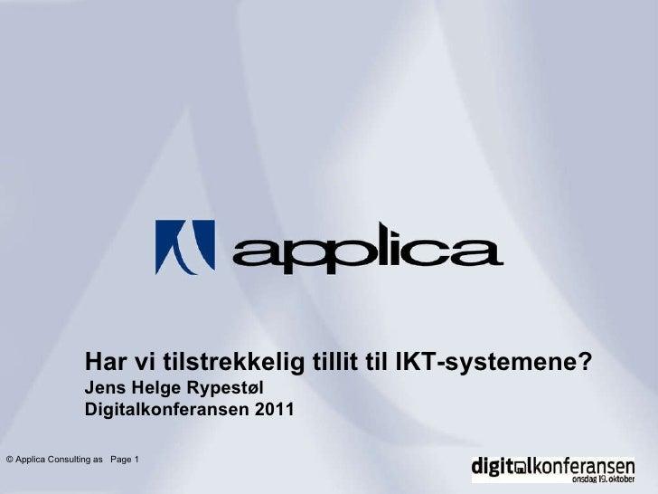©  Applica Consulting as  Page    Har vi tilstrekkelig tillit til IKT-systemene? Jens Helge Rypestøl Digitalkonferansen 2011