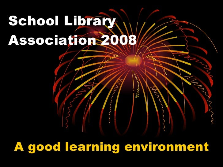 School Library Association 2008 A good learning environment