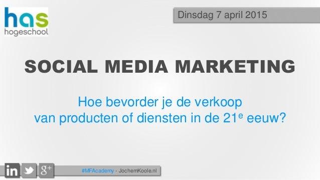#MFAcademy - JochemKoole.nl SOCIAL MEDIA MARKETING Hoe bevorder je de verkoop van producten of diensten in de 21e eeuw? Di...