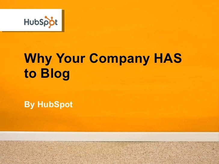 Why Your Company HAS to Blog <ul><li>By HubSpot </li></ul>