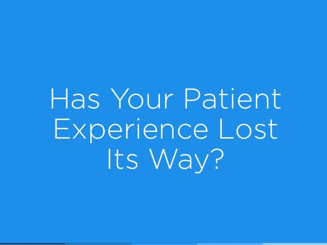 Has Your Patient Experience Lost  Its Way?