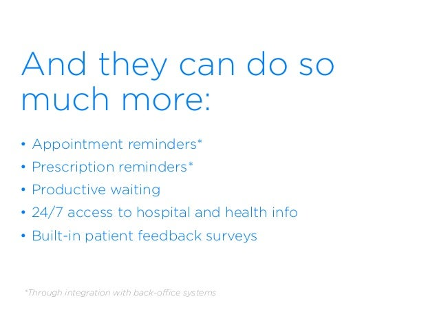 And they can do so  much more: • Appointment reminders* • Prescription reminders* • Productive waiting • 24/7 access to ...