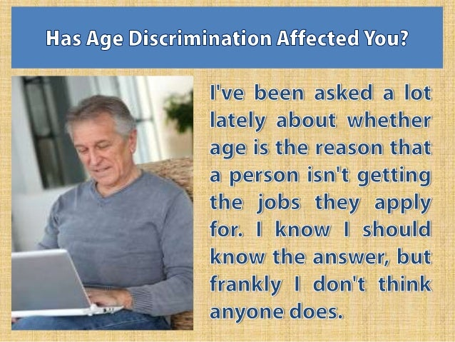 Anecdotally it is easy to jump on the ageism bandwagon. If an older person applies for a job, but they don't even get to i...
