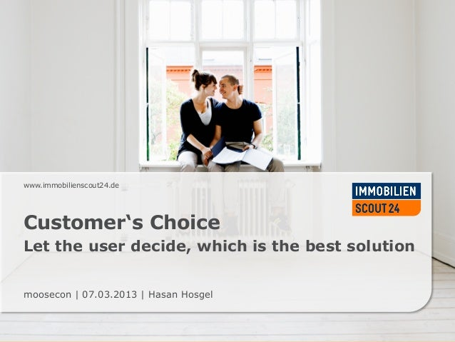 www.immobilienscout24.deCustomer's ChoiceLet the user decide, which is the best solutionmoosecon | 07.03.2013 | Hasan Hosgel