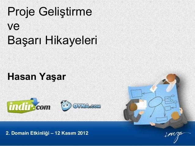 Proje GeliştirmeveBaşarı HikayeleriHasan Yaşar2. Domain Etkinliği – 12 Kasım 2012