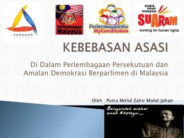 Di Dalam Perlembagaan Persekutuan danAmalan Demokrasi Berparlimen di Malaysia                  Oleh : Putra Mohd Zahir Moh...