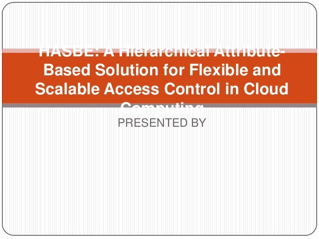 HASBE: A Hierarchical Attribute- Based Solution for Flexible andScalable Access Control in Cloud           Computing      ...