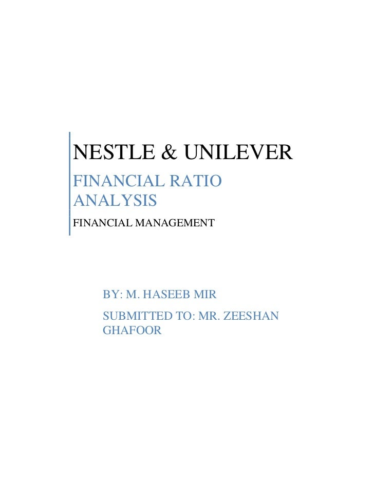 NESTLE & UNILEVERFINANCIAL RATIOANALYSISFINANCIAL MANAGEMENT    BY: M. HASEEB MIR    SUBMITTED TO: MR. ZEESHAN    GHAFOOR