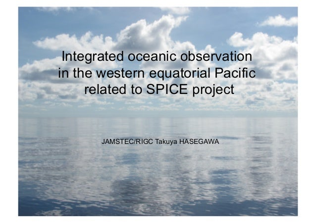 Integrated oceanic observation in the western equatorial Pacific related to SPICE project JAMSTEC/RIGC Takuya HASEGAWA