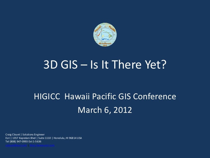 3D GIS – Is It There Yet?                       HIGICC Hawaii Pacific GIS Conference                                March ...