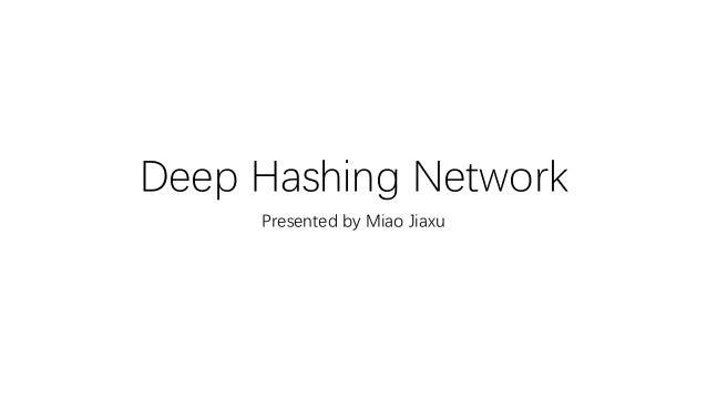 Deep Hashing Network Presented by Miao Jiaxu