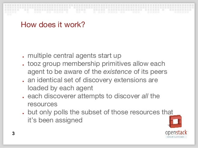 How does it work? ● multiple central agents start up ● tooz group membership primitives allow each agent to be aware of th...