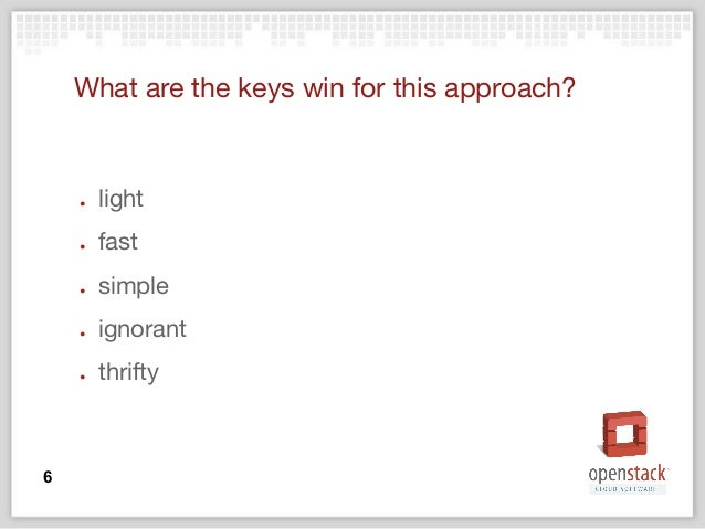 What are the keys win for this approach? ● light ● fast ● simple ● ignorant ● thrifty 6