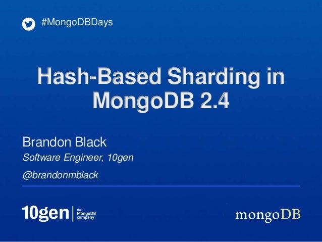Software Engineer, 10gen@brandonmblackBrandon Black#MongoDBDaysHash-Based Sharding inMongoDB 2.4