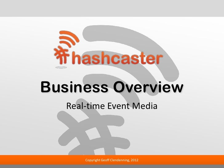 Business Overview   Real-time Event Media       Copyright Geoff Clendenning, 2012